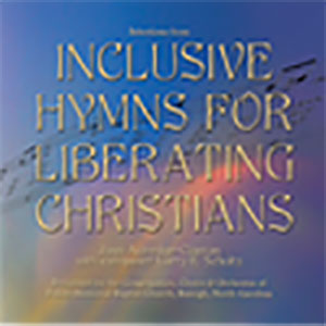 Inclusive Hymns for Liberating Christians CD