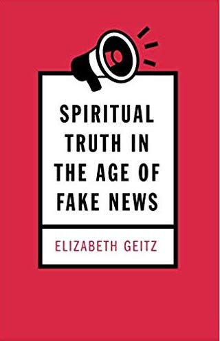 Spiritual Truth in the Age of Fake News, by Rev. Elizabeth Geitz