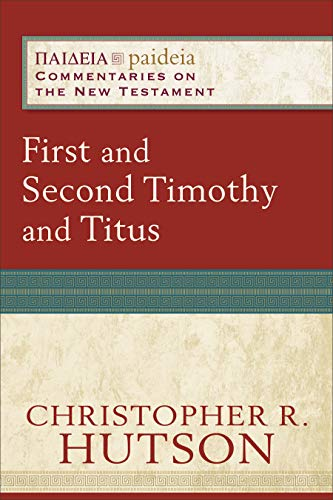 First and Second Timothy and Titus (Paideia Commentaries on the New Testament), by Dr. Christopher R. Hutson