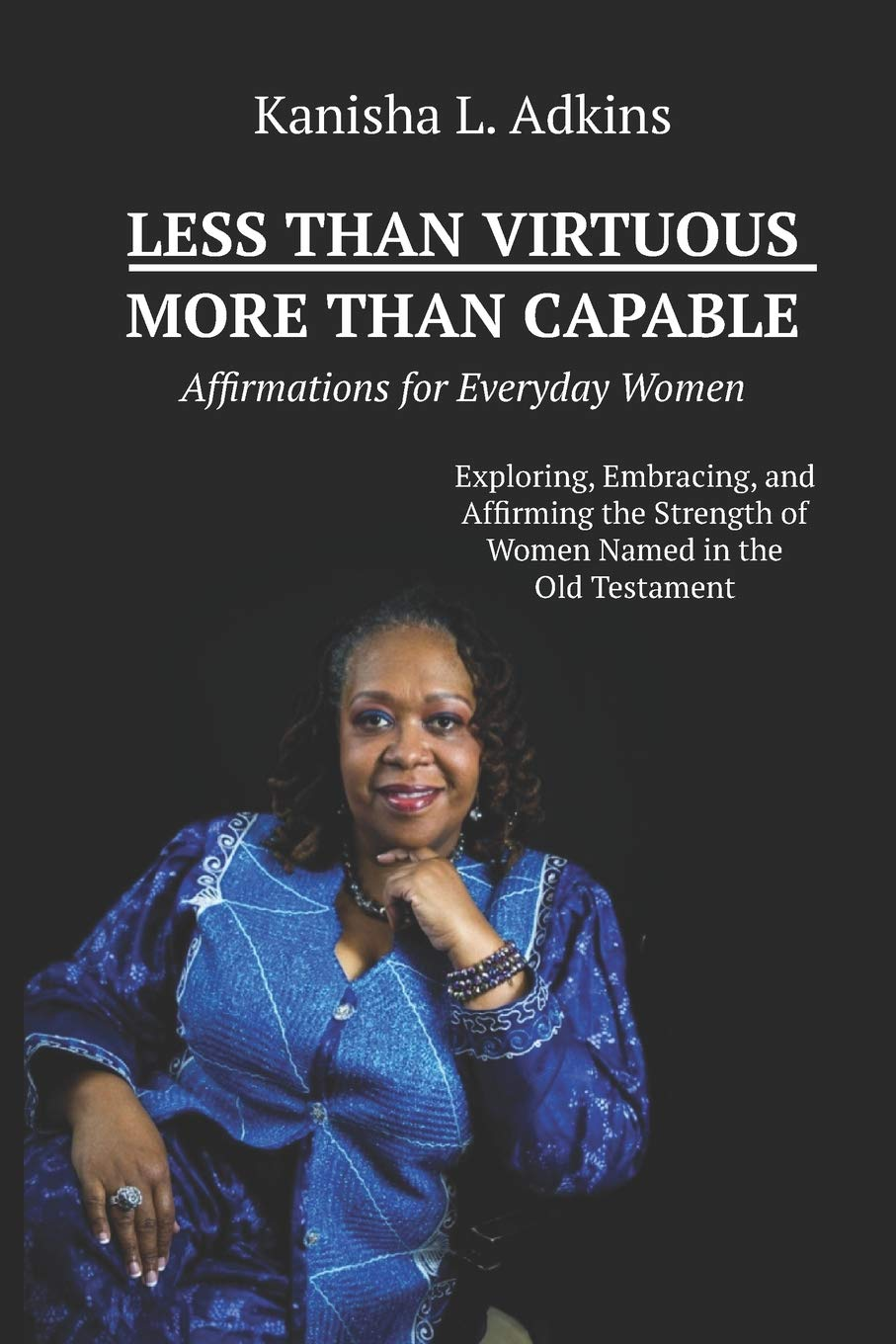 Less Than Virtuous—More Than Capable: Affirmations for Everyday Women, by Rev. Dr. Kanisha L. Adkins
