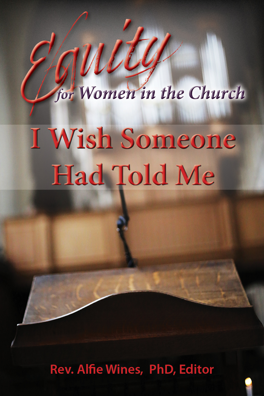 I Wish Someone Had told Me: Equity for Women in the Church, Edited by Rev. Dr. Alfie Wines